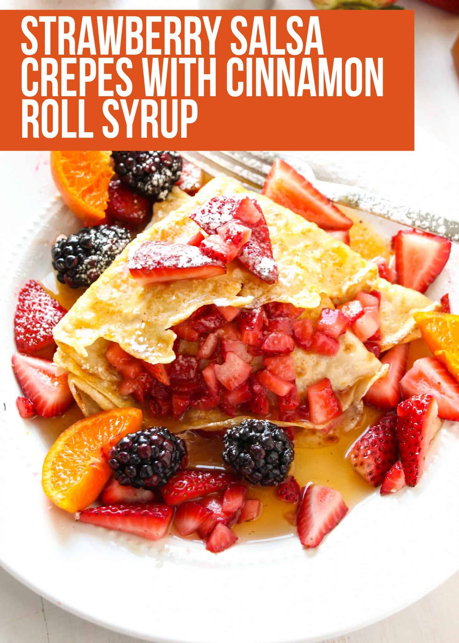 Homemade Strawberry Salsa Crepes with Cinnamon Roll Syrup - Layers of ...